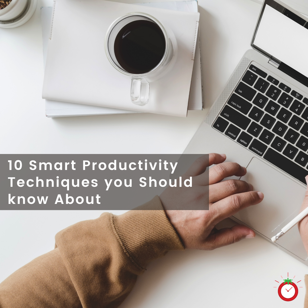 10 Smart Productivity Techniques you Should know About