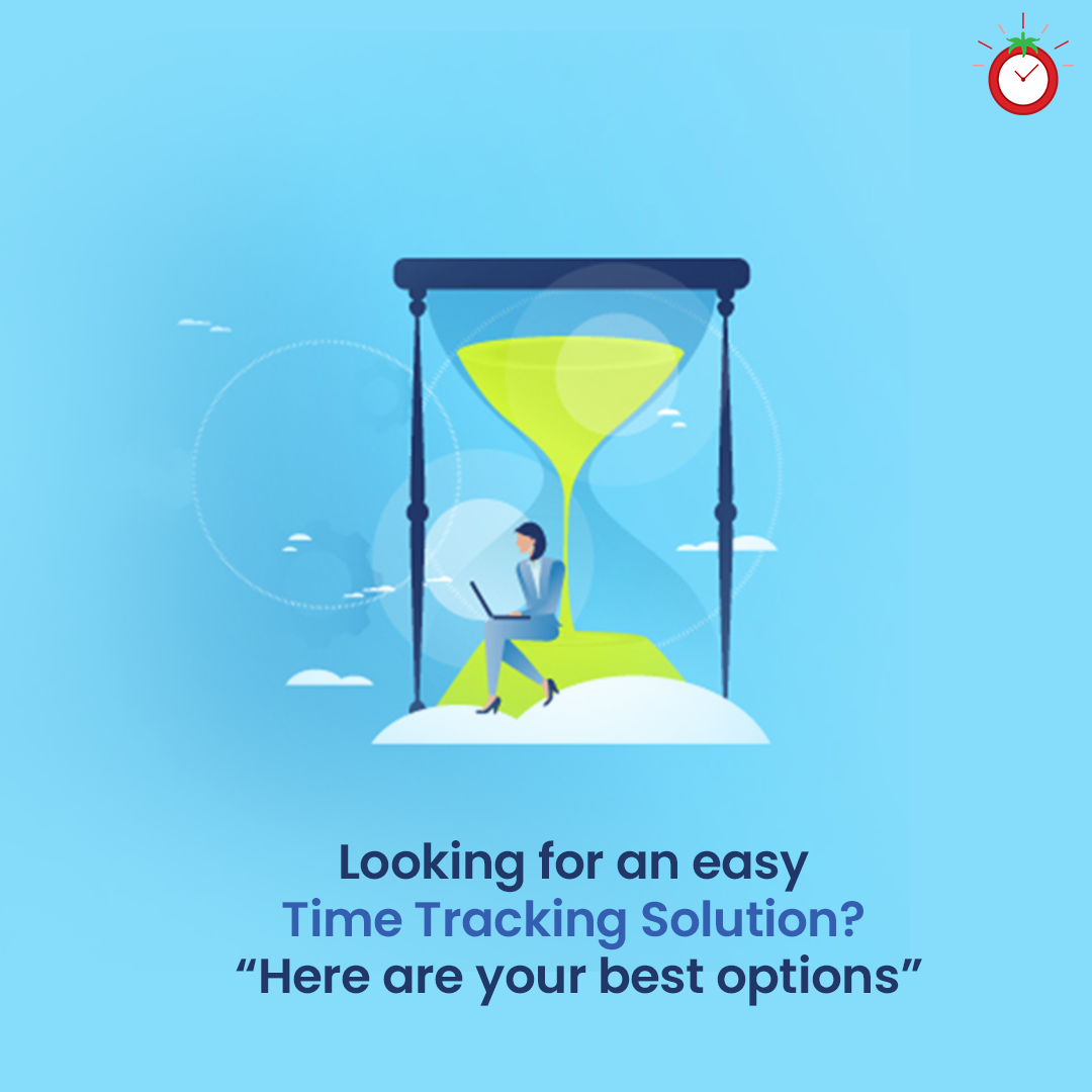 Looking for an Easy Time Tracking Solution? Here are Your Best Options