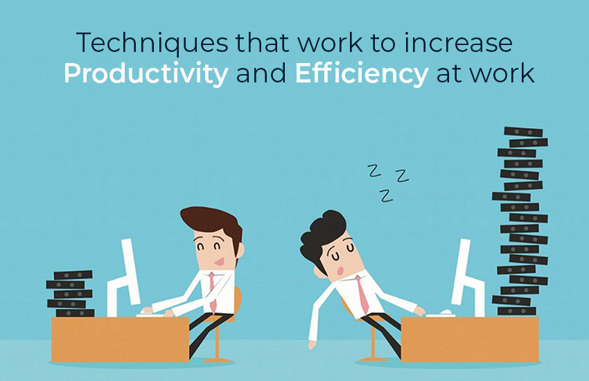 Techniques that Work to Increase Productivity and Efficiency at Work