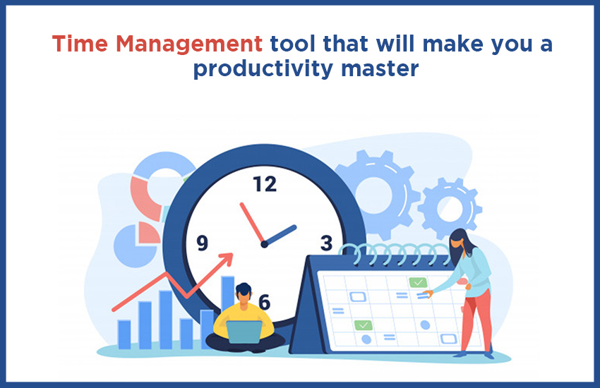 Time Management Tool That Will Make You A Productivity Master