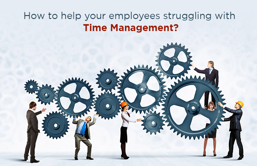How to Help Your Employees Struggling With Time Management