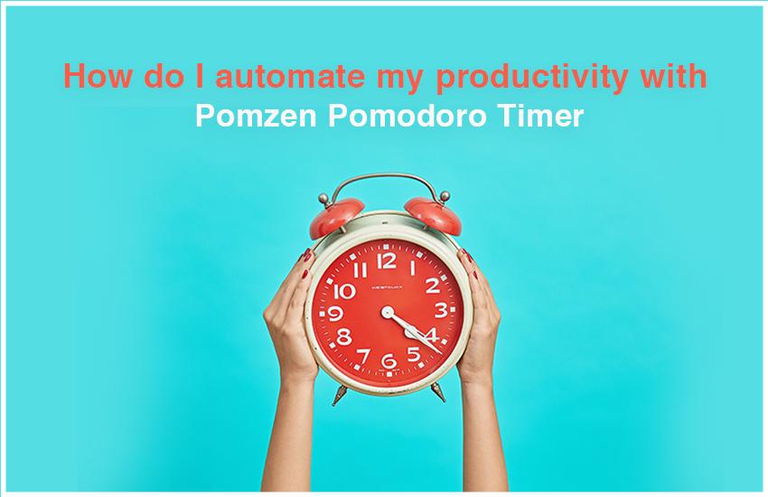 How do I Automate My Productivity with Pomzen Pomodoro Timer