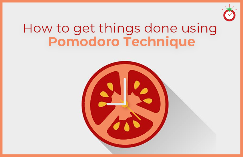 How to Get Things Done Using Pomodoro Technique