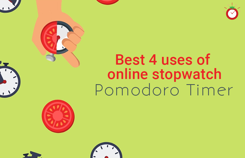 Best Four uses of Online Stopwatch Pomodoro Timer